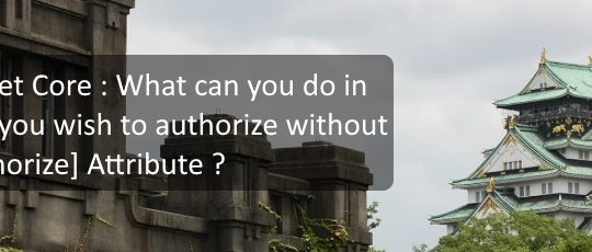 Dotnet Core : What can you do in case you wish to authorize without [Authorize] ?